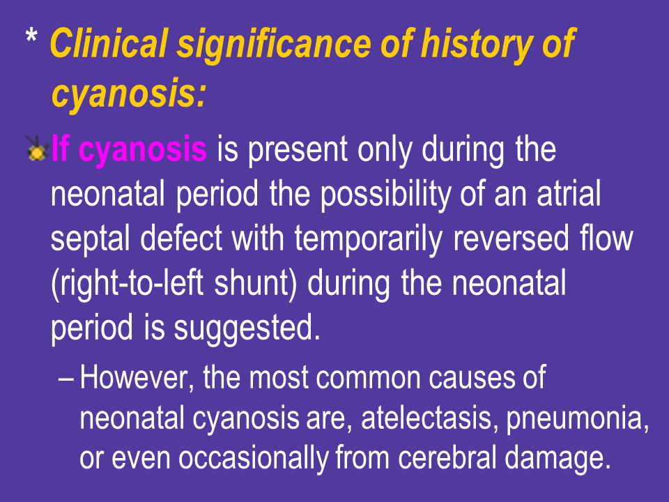 * Clinical significance of history of cyanosis:
