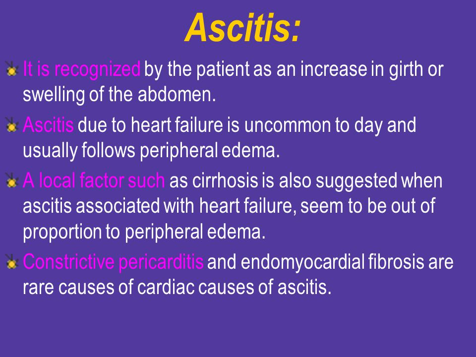Ascitis: It is recognized by the patient as an increase in girth or swelling of the abdomen.