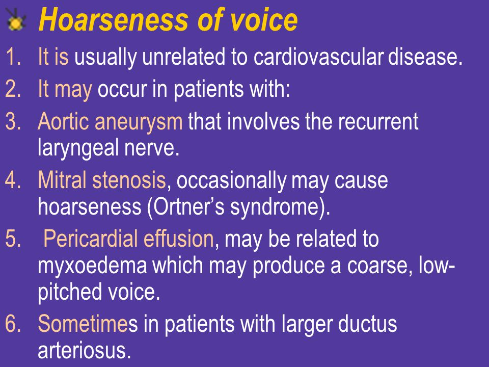 Hoarseness of voice It is usually unrelated to cardiovascular disease.