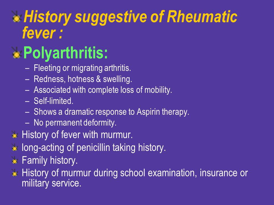 History suggestive of Rheumatic fever : Polyarthritis: