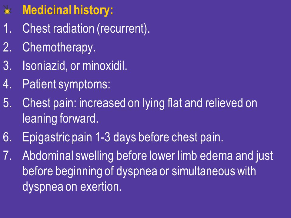 Medicinal history: Chest radiation (recurrent). Chemotherapy. Isoniazid, or minoxidil. Patient symptoms:
