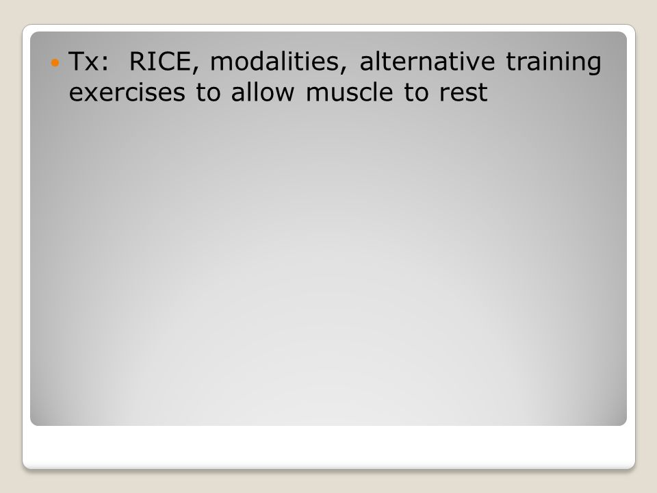 Tx: RICE, modalities, alternative training exercises to allow muscle to rest