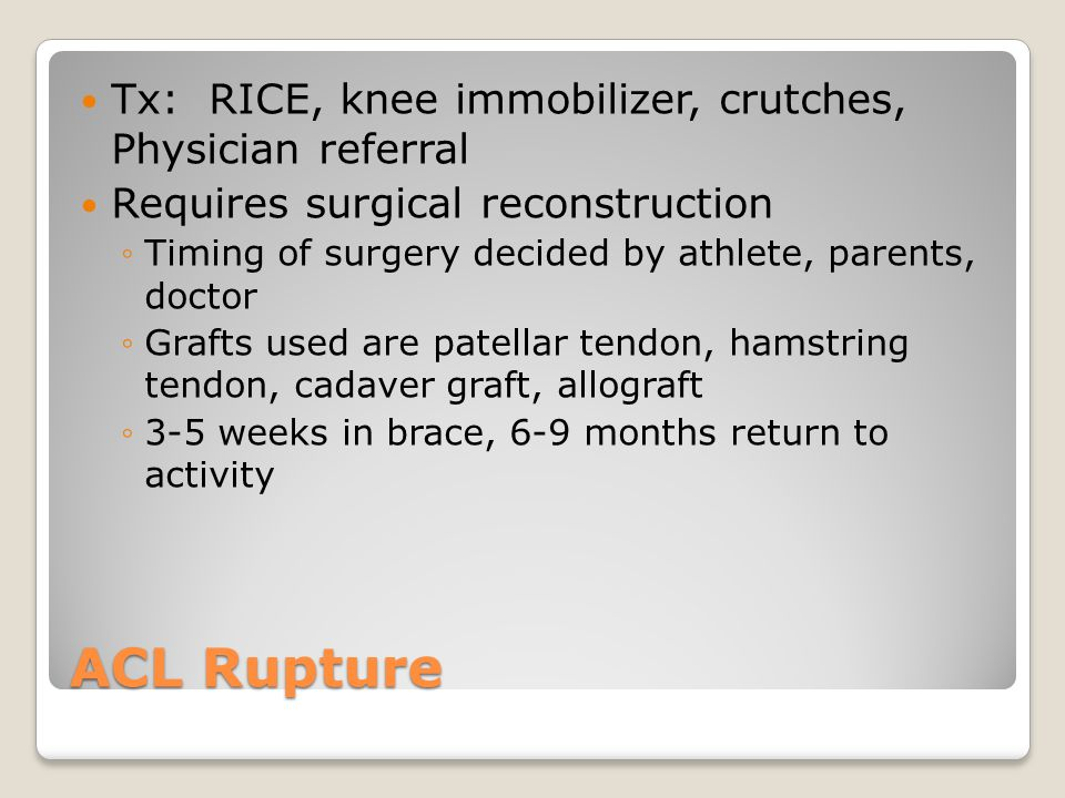 ACL Rupture Tx: RICE, knee immobilizer, crutches, Physician referral