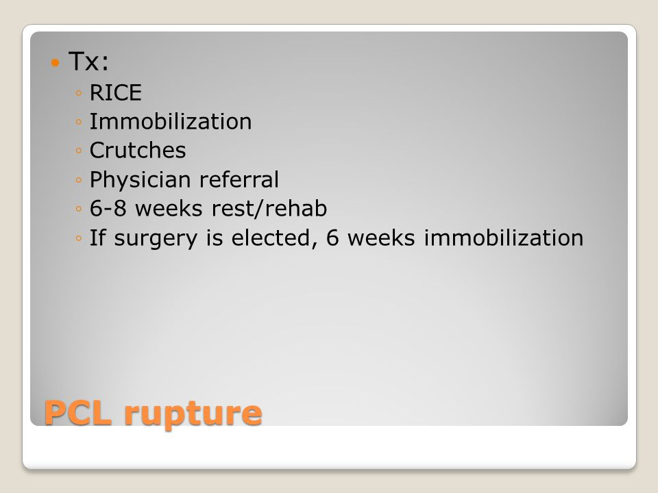 PCL rupture Tx: RICE Immobilization Crutches Physician referral