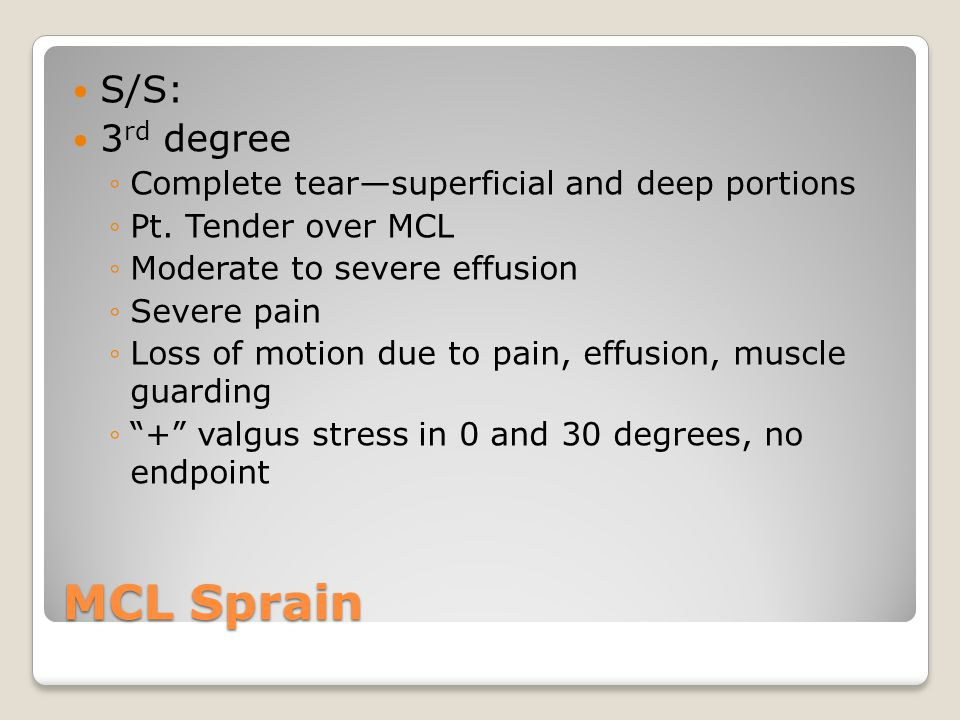 MCL Sprain S/S: 3rd degree Complete tear—superficial and deep portions