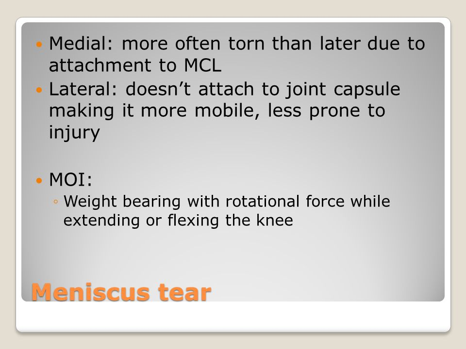 Medial: more often torn than later due to attachment to MCL