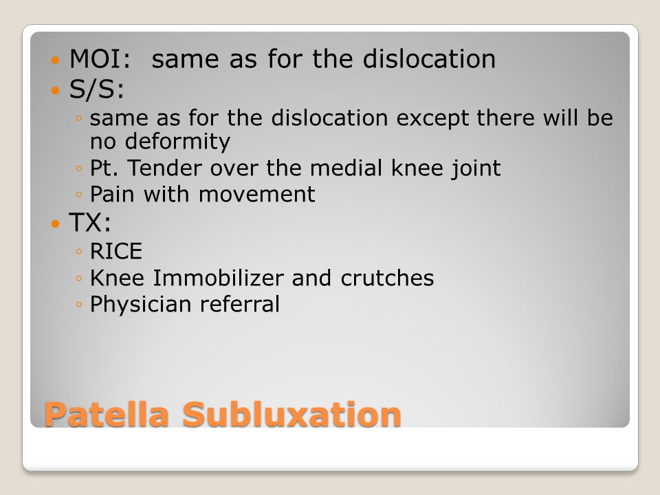 Patella Subluxation MOI: same as for the dislocation S/S: TX: