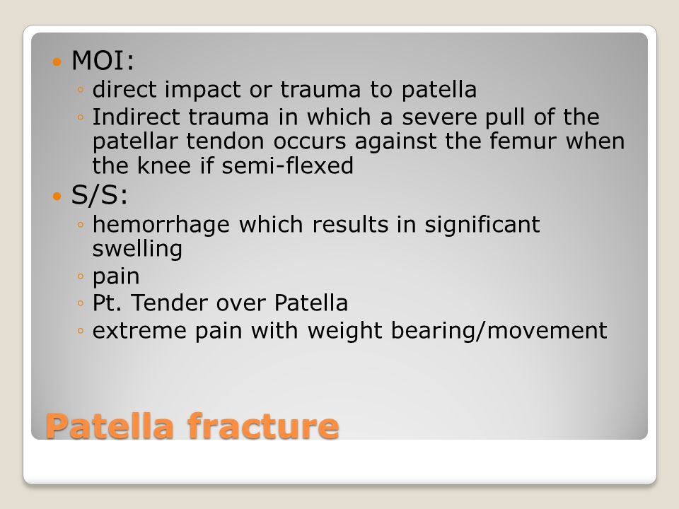 Patella fracture MOI: S/S: direct impact or trauma to patella