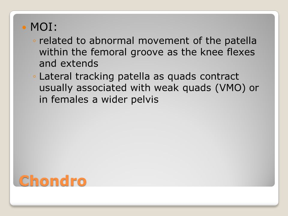 MOI: related to abnormal movement of the patella within the femoral groove as the knee flexes and extends.