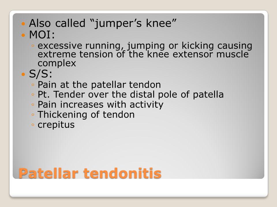 Patellar tendonitis Also called jumper's knee MOI: S/S: