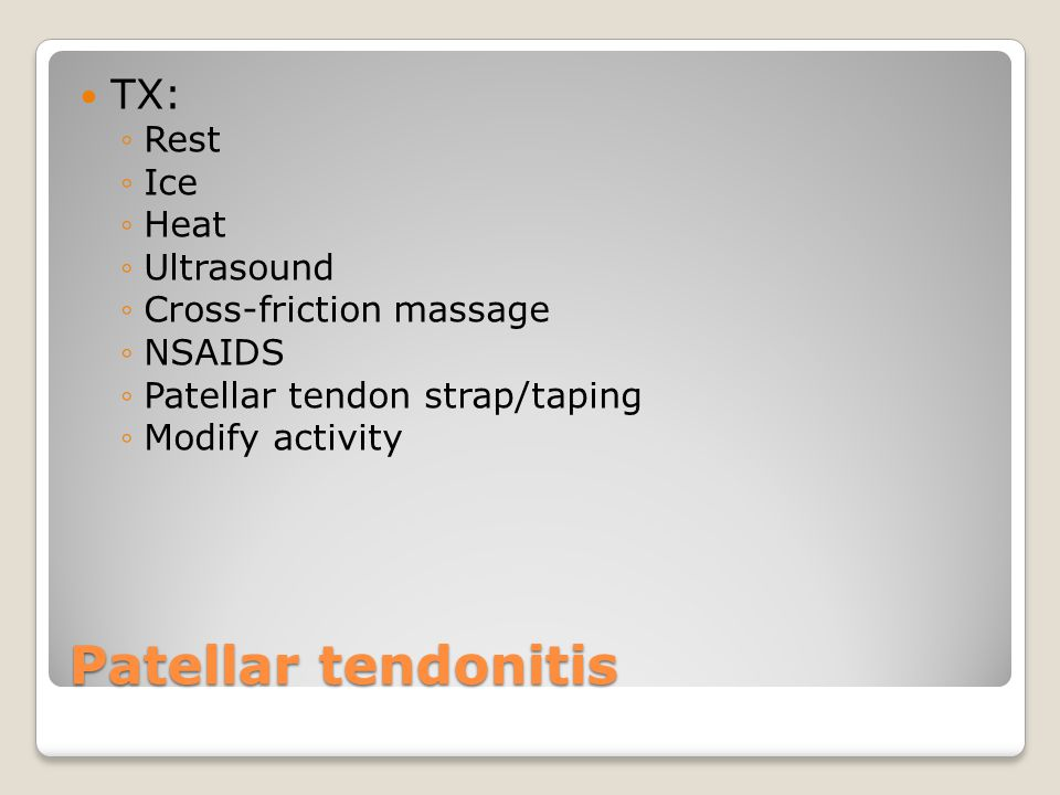 Patellar tendonitis TX: Rest Ice Heat Ultrasound