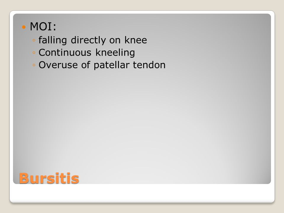 Bursitis MOI: falling directly on knee Continuous kneeling