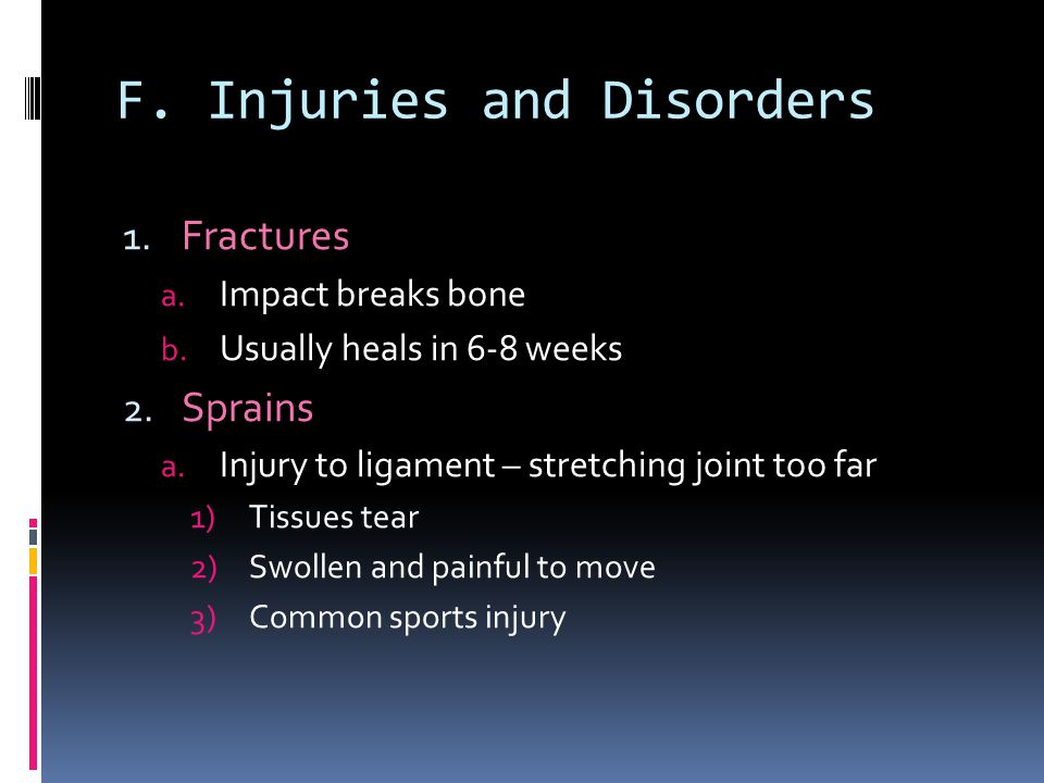 F. Injuries and Disorders