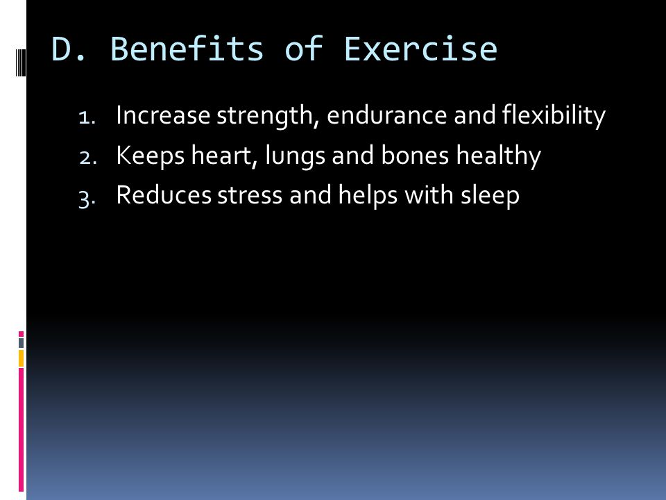 D. Benefits of Exercise Increase strength, endurance and flexibility