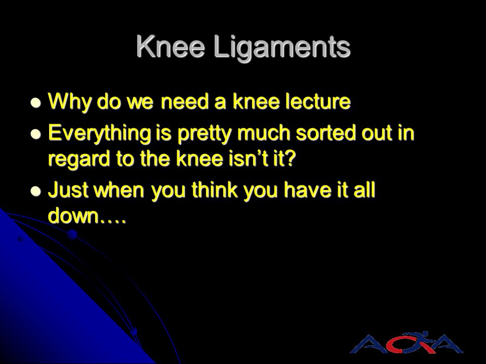 Knee Ligaments Why do we need a knee lecture