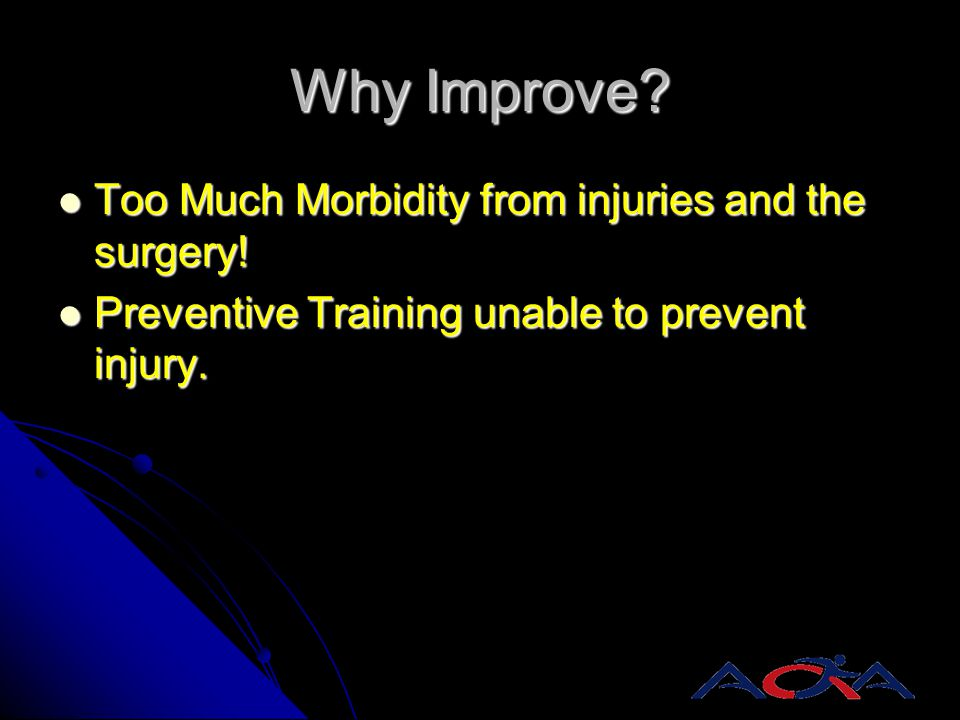 Why Improve Too Much Morbidity from injuries and the surgery!