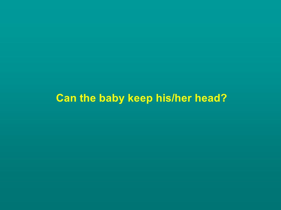 Can the baby keep his/her head