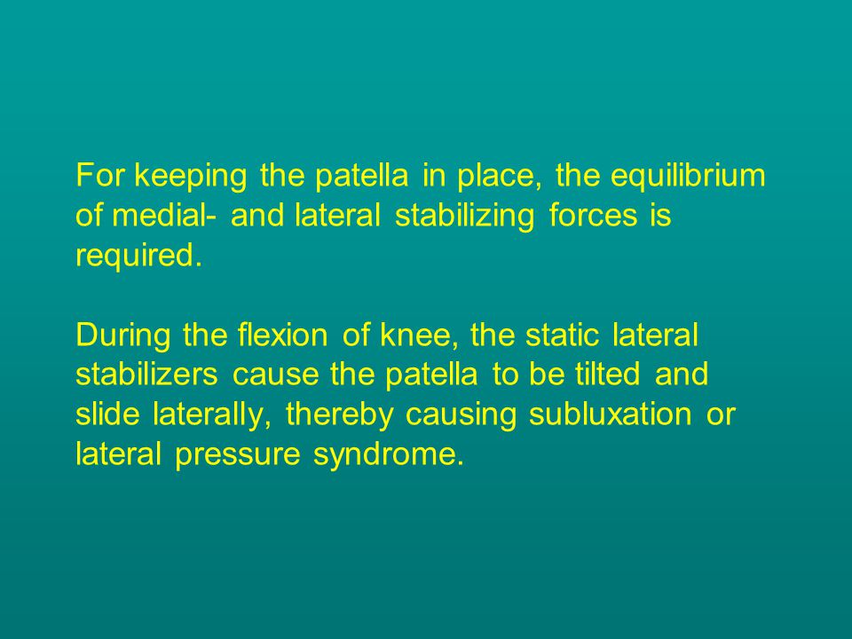 For keeping the patella in place, the equilibrium of medial- and lateral stabilizing forces is required.