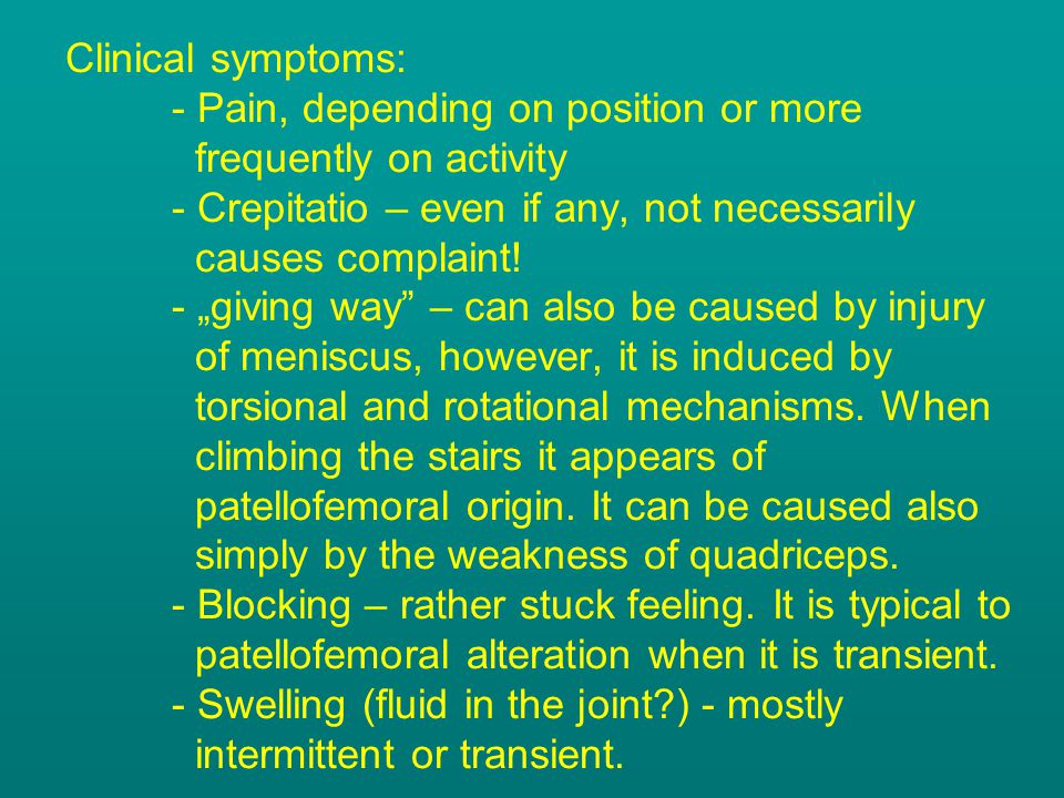 Clinical symptoms:. - Pain, depending on position or more