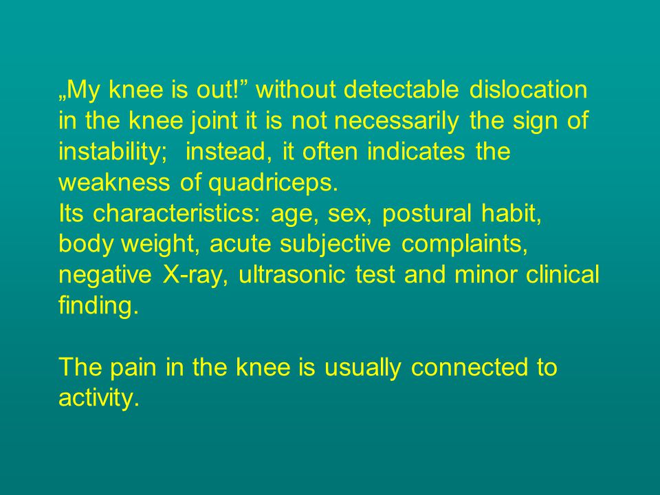"""""""My knee is out! without detectable dislocation in the knee joint it is not necessarily the sign of instability; instead, it often indicates the weakness of quadriceps."""