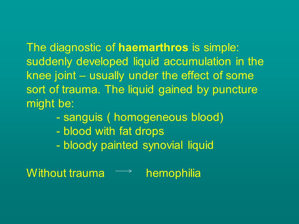 The diagnostic of haemarthros is simple: suddenly developed liquid accumulation in the knee joint – usually under the effect of some sort of trauma.
