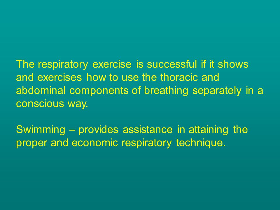 The respiratory exercise is successful if it shows and exercises how to use the thoracic and abdominal components of breathing separately in a conscious way.