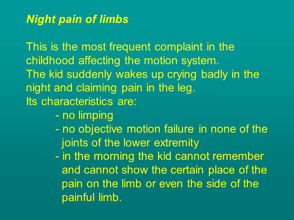 Night pain of limbs This is the most frequent complaint in the childhood affecting the motion system.