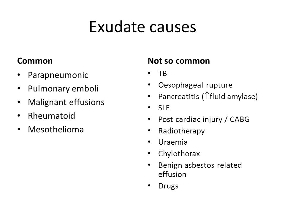 Exudate causes Common Not so common Parapneumonic Pulmonary emboli