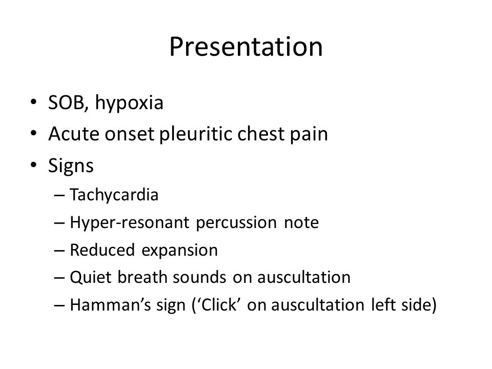 Presentation SOB, hypoxia Acute onset pleuritic chest pain Signs