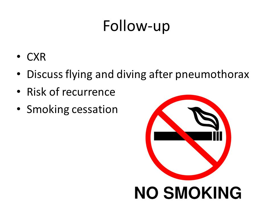 Follow-up CXR Discuss flying and diving after pneumothorax