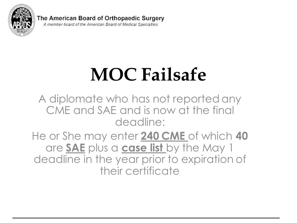 MOC Failsafe A diplomate who has not reported any CME and SAE and is now at the final deadline: