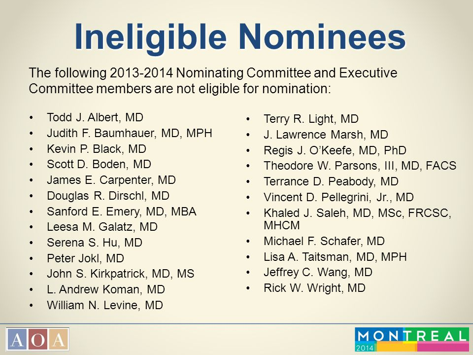 Ineligible Nominees The following 2013-2014 Nominating Committee and Executive Committee members are not eligible for nomination: