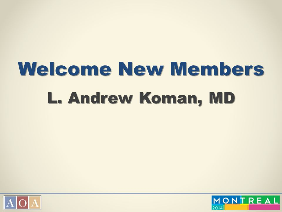 Welcome New Members L. Andrew Koman, MD