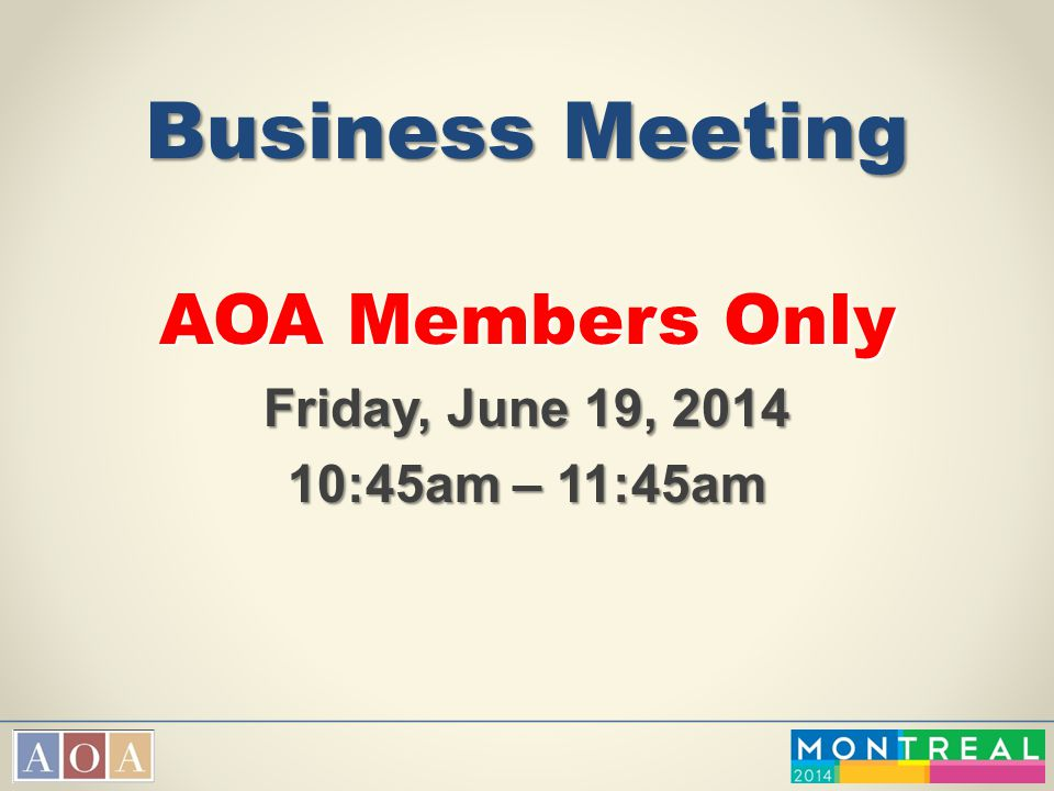 Business Meeting AOA Members Only Friday, June 19, 2014