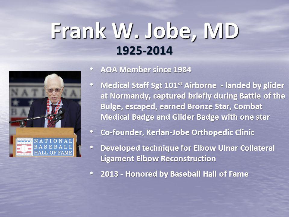 Frank W. Jobe, MD 1925-2014 AOA Member since 1984