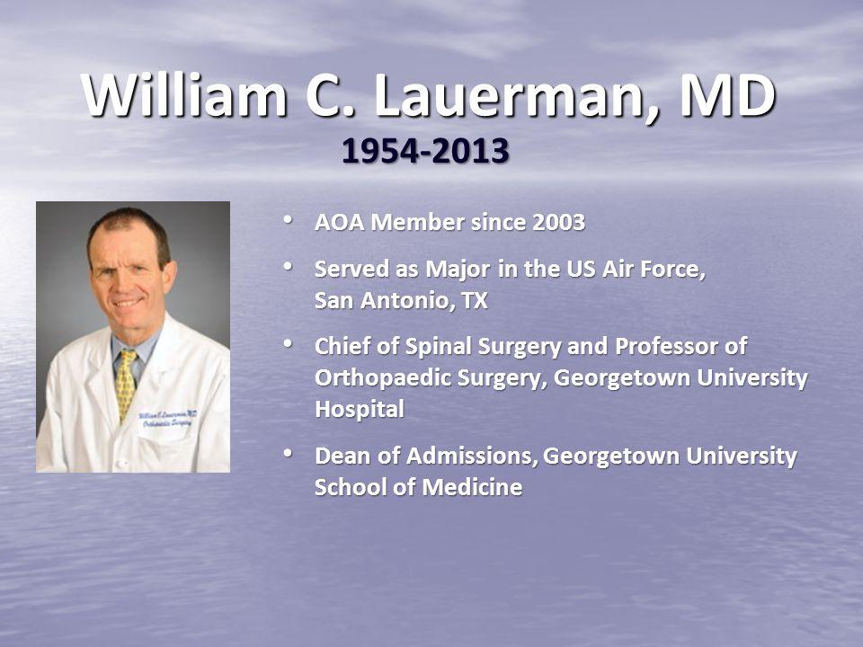 William C. Lauerman, MD 1954-2013 AOA Member since 2003