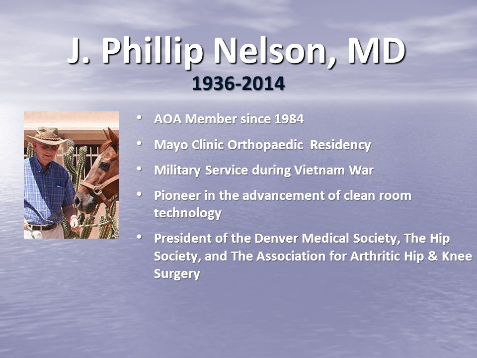 J. Phillip Nelson, MD 1936-2014 AOA Member since 1984