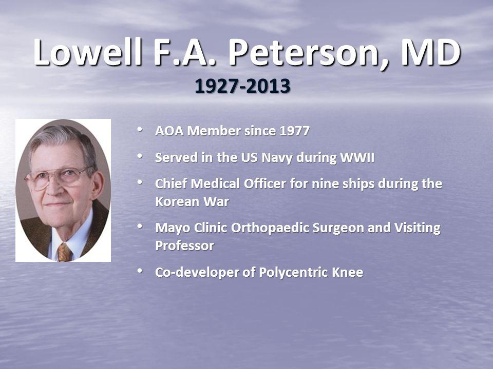 Lowell F.A. Peterson, MD 1927-2013 AOA Member since 1977