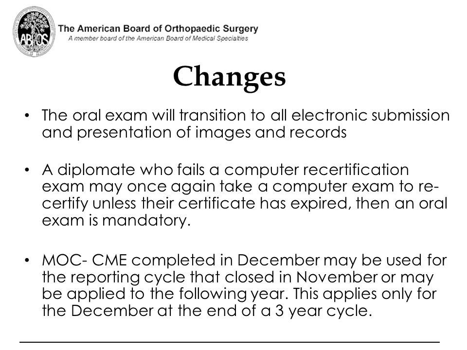 Changes The oral exam will transition to all electronic submission and presentation of images and records.