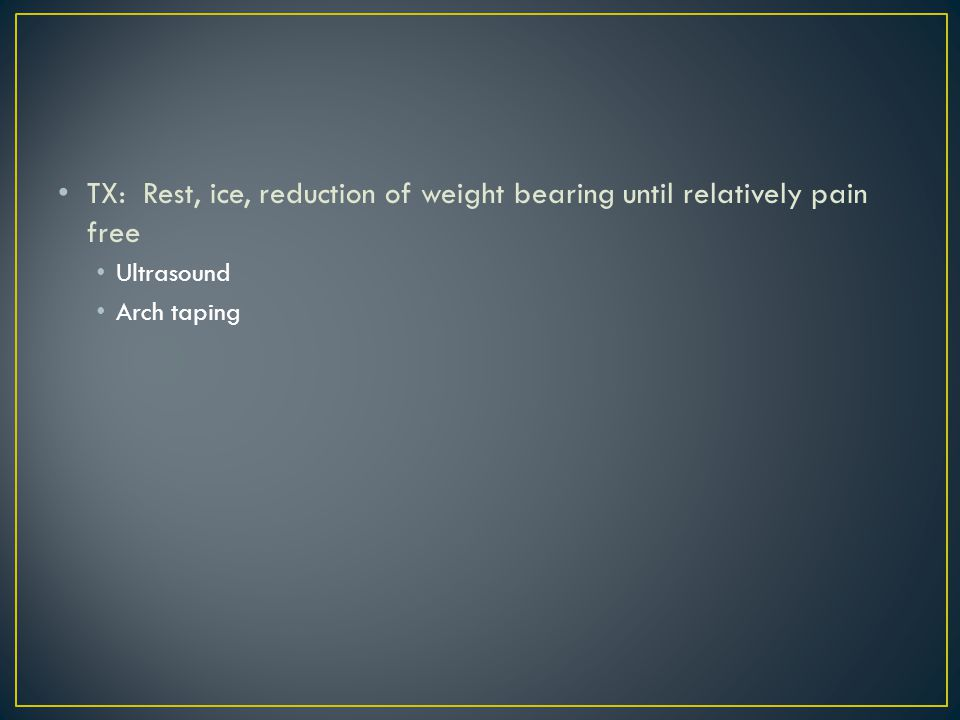 TX: Rest, ice, reduction of weight bearing until relatively pain free