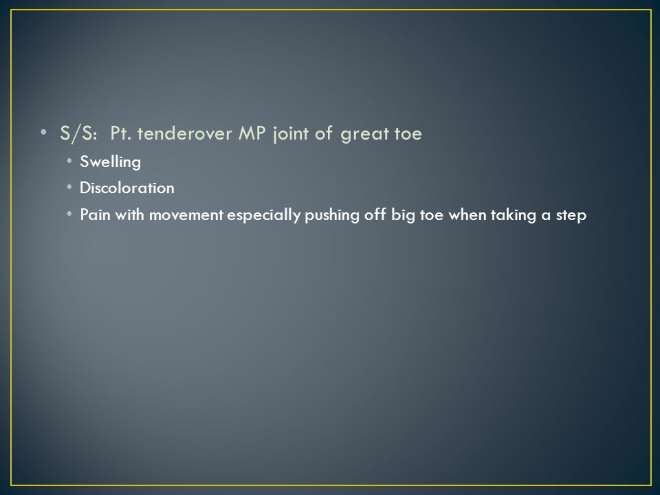 S/S: Pt. tenderover MP joint of great toe