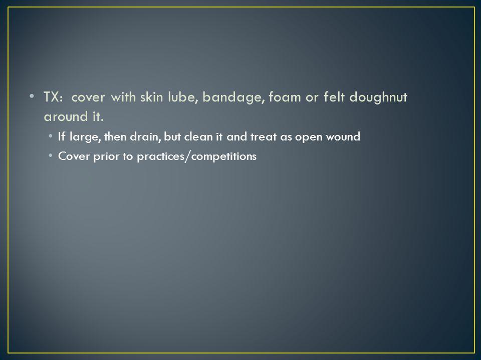 TX: cover with skin lube, bandage, foam or felt doughnut around it.