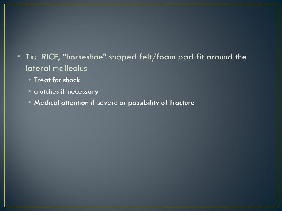 Tx: RICE, horseshoe shaped felt/foam pad fit around the lateral malleolus