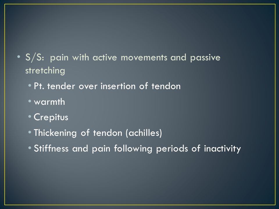 S/S: pain with active movements and passive stretching