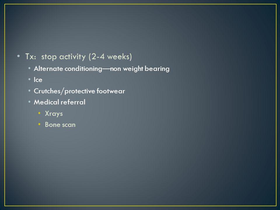 Tx: stop activity (2-4 weeks)