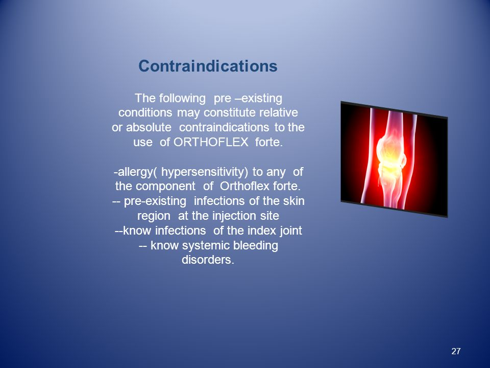Contraindications The following pre –existing conditions may constitute relative or absolute contraindications to the use of ORTHOFLEX forte.