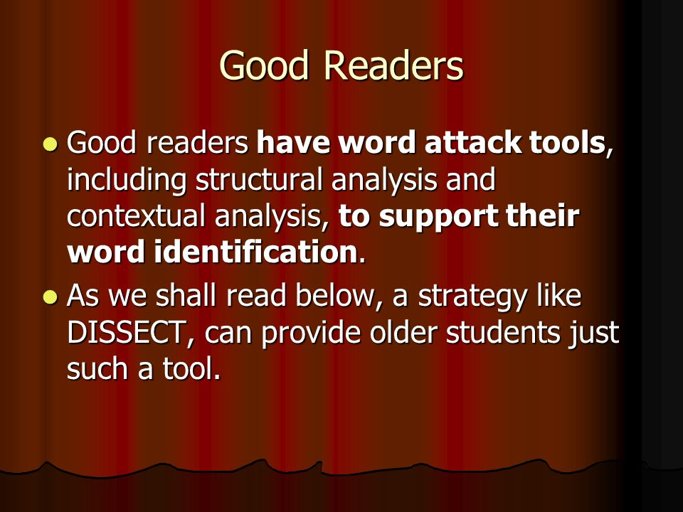 Good Readers Good readers have word attack tools, including structural analysis and contextual analysis, to support their word identification.