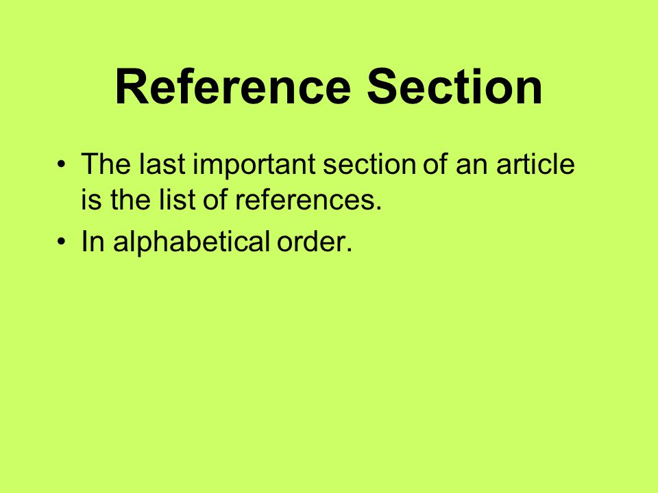 Reference Section The last important section of an article is the list of references.