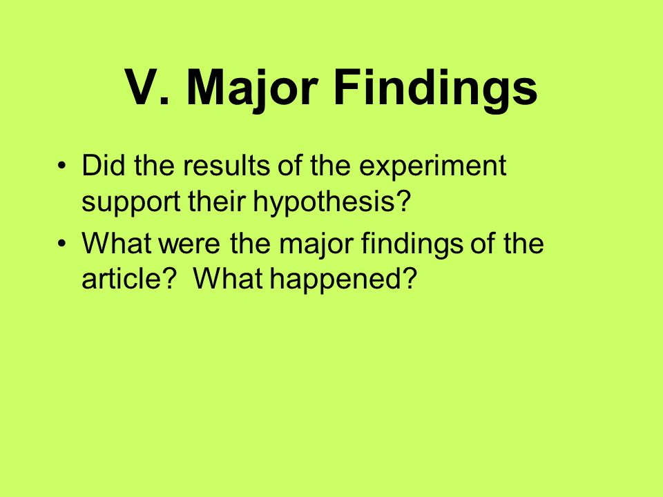 V. Major Findings Did the results of the experiment support their hypothesis.