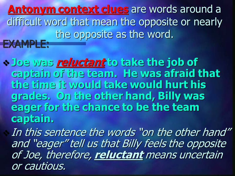Antonym context clues are words around a difficult word that mean the opposite or nearly the opposite as the word.